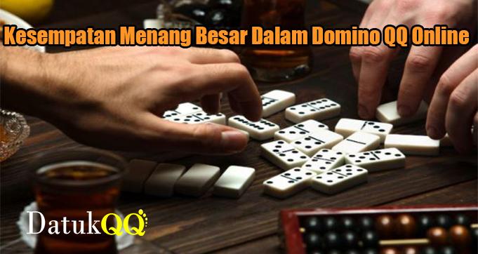 Kesempatan Menang Besar Dalam Domino QQ Online