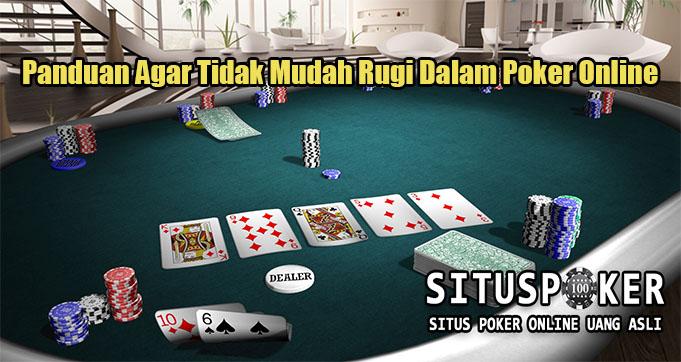 Panduan Agar Tidak Mudah Rugi Dalam Poker Online