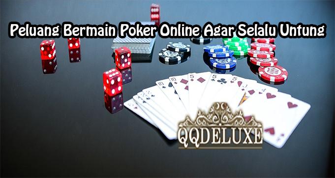 Peluang Bermain Poker Online Agar Selalu Untung