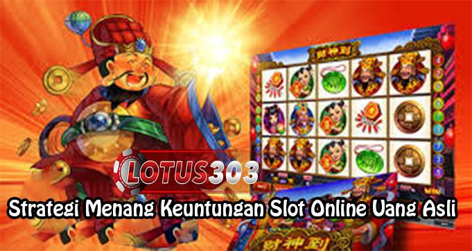 Strategi Menang Keuntungan Slot Online Uang Asli