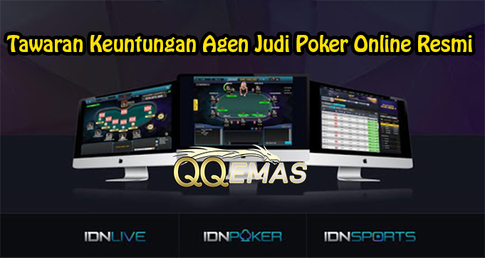 Tawaran Keuntungan Agen Judi Poker Online Resmi